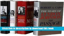 Read Robert A. Caro s The Years of Lyndon Johnson Set: The Path to Power; Means of Ascent; Master