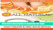 Read Homemade Foot Spa : 48 All Natural Foot Scrubs, Foot Soaks, Foot Creams   Heel Balm Recipes: