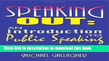 Read Book Speaking Out: An Introduction to Public Speaking: A student-friendly guide to public
