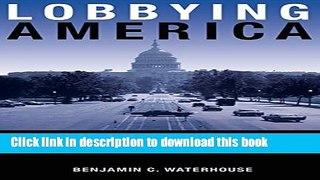 Read Books Lobbying America The Politics of Busine