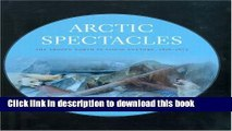 Read Arctic Spectacles: The Frozen North in Visual Culture, 1818-1875 (Samuel and Althea Stroum