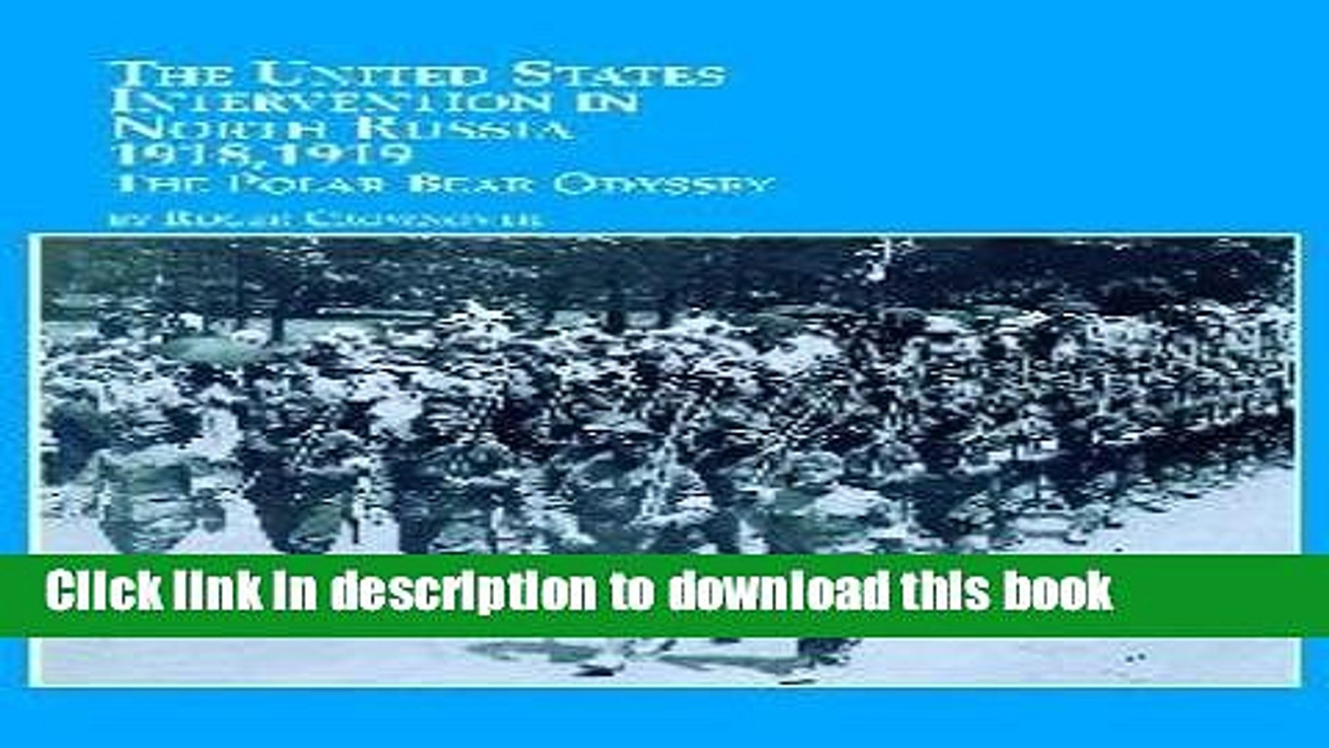 Read Book The United States Intervention in North Russia - 1918, 1919: The Polar Bear Odyssey