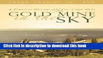 Read Books Gold Mine in the Sky: A Personal History of the Log Cabin Mine PDF Online