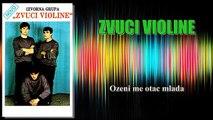Zvuci Violine - Ozeni me otac mlada