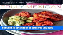Read Truly Mexican: Essential Recipes and Techniques for Authentic Mexican Cooking  Ebook Free