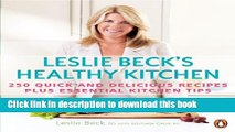 Read Leslie Beck s Healthy Kitchen: 250 Quick And Delicious Recipes Plus Essential Kitchen Tips