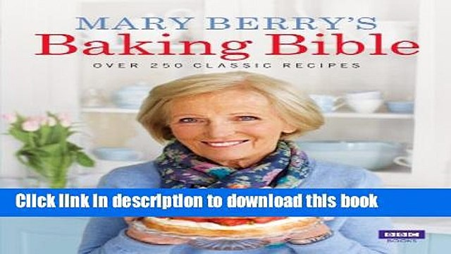 Read Mary Berry s Baking Bible: Over 250 Classic Recipes PDF Free