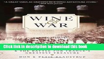 [PDF] Wine and War: The French, the Nazis, and the Battle for France s Greatest Treasure [Read]