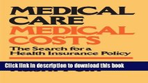 Read Medical Care, Medical Costs: The Search for a Health Insurance Policy Ebook Free