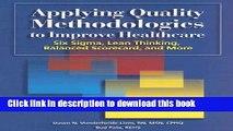Download Applying Quality Methodologies to Improve Healthcare: Six SIGMA, Lean Thinking, Balanced