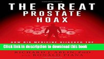 Read The Great Prostate Hoax: How Big Medicine Hijacked the PSA Test and Caused a Public Health