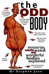 The Odd Body I Mysteries of Our Weird and Wonderful Bodies Explained