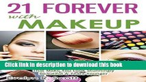 Read 21 Forever with Makeup: Professional Makeup Tips   Advanced Techniques That Make You Look