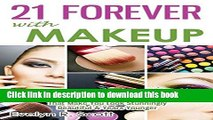 Download 21 Forever with Makeup: Professional Makeup Tips   Advanced Techniques That Make You Look