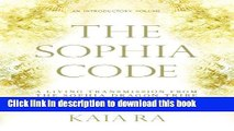 [Download] The Sophia Code: A Living Transmission from The Sophia Dragon Tribe Free Books
