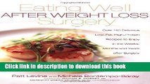 Read Eating Well After Weight Loss Surgery: Over 140 Delicious Low-Fat High-Protein Recipes to