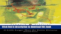 Download A Little Larger Than the Entire Universe: Selected Poems  PDF Free