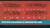 Read The Medieval Fortress: Castles, Forts, And Walled Cities Of The Middle Ages  Ebook Free