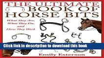 [PDF] The Ultimate Book of Horse Bits: What They Are, What They Do, and How They Work [Read] Online