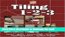 Read The Home Depot Tiling 1-2-3: Floors, Walls, Countertops, Fireplaces, Decorating Ideas, Custom