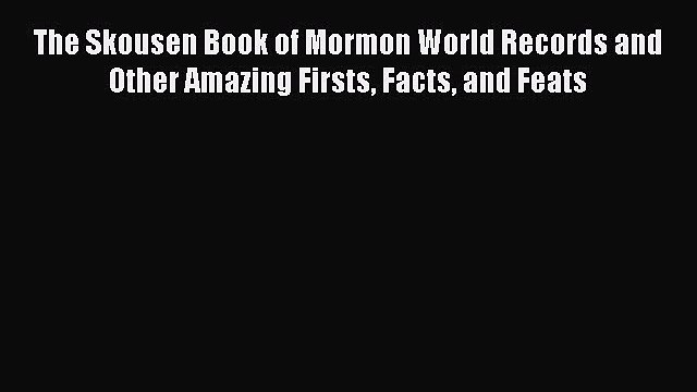 FREE PDF The Skousen Book of Mormon World Records and Other Amazing Firsts Facts and Feats#