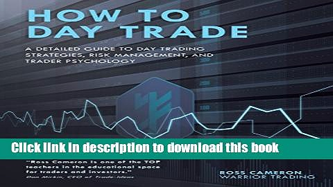 Download How to Day Trade: A Detailed Guide to Day Trading Strategies, Risk Management, and Trader