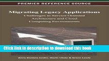 Download Migrating Legacy Applications: Challenges in Service Oriented Architecture and Cloud