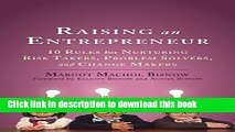 Read Raising an Entrepreneur: 10 Rules for Nurturing Risk Takers, Problem Solvers, and Change