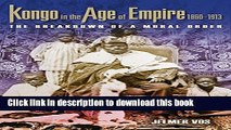 Download Kongo in the Age of Empire, 1860–1913: The Breakdown of a Moral Order (Africa and the