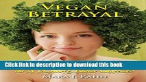 Read Books Vegan Betrayal: Love, lies, and hunger in a plants-only world ebook textbooks