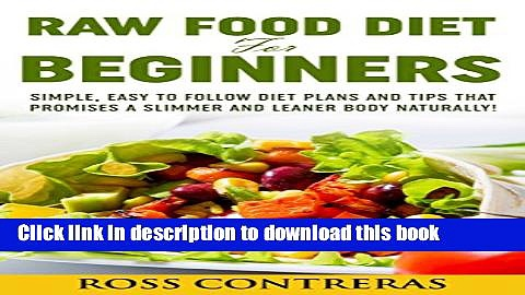 Download Books Raw Food Diet For Beginners: Simple, Easy To Follow Diet Plans And Tips That