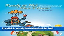 Download Ready or Not Here I Come! How To Choose Your Best Retirement Community  PDF Online