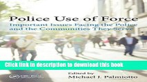 Download Police Use of Force: Important Issues Facing the Police and the Communities They Serve