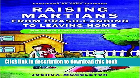Download Raising Martians – from Crash-landing to Leaving Home: How to Help a Child with Asperger