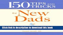 Download 150 Tips and Tricks for New Dads: From the First Feeding to Diaper-Changing Disasters -
