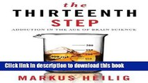 Read Books The Thirteenth Step: Addiction in the Age of Brain Science ebook textbooks