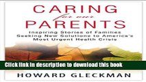 Read Caring for Our Parents: Inspiring Stories of Families Seeking New Solutions to America s Most