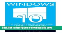 Download Windows 10: The Ultimate Beginners User Guide To Mastering Microsoft s New Operating