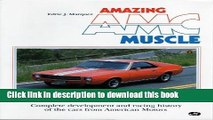 Read Amazing Amc Muscle: Complete Development and Racing History of the Cars from American Motors
