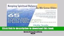 Read Keeping Spiritual Balance as We Grow Older: More Than 65 Creative Ways to Use Purpose,