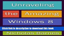 Read Unraveling the Amazing Windows 8: Get Tips, Tricks, An Overview of Windows 8 And A Review Of