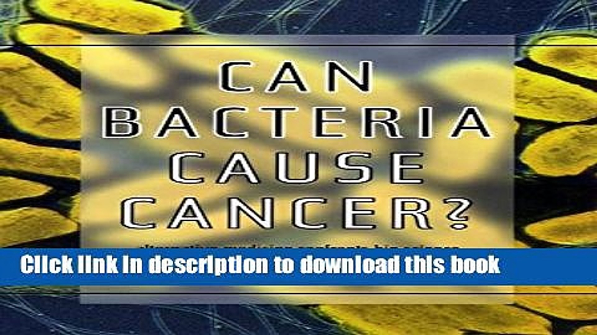 [Download] Can Bacteria Cause Cancer?: Alternative Medicine Confronts Big Science [PDF] Online