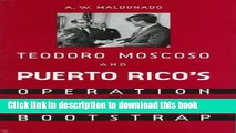 Read Books Teodoro Moscoso and Puerto Rico s Operation Bootstrap E-Book Free