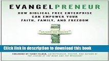 Read Book Evangelpreneur: How Biblical Free Enterprise Can Empower Your Faith, Family, and Freedom