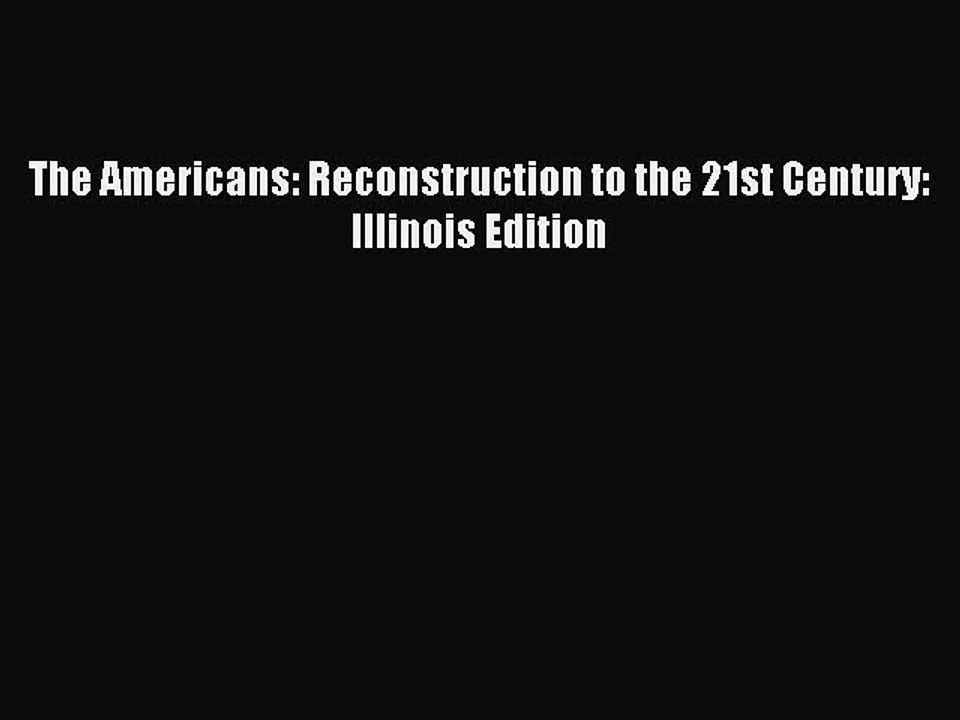 [PDF] The Americans: Reconstruction to the 21st Century: Illinois Edition  Download Full Ebook
