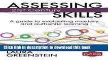 Read Book Assessing 21st Century Skills: A Guide to Evaluating Mastery and Authentic Learning