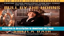Read Book Bull by the Horns: Fighting to Save Main Street from Wall Street and Wall Street from