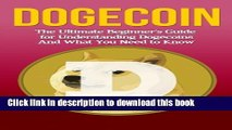 Read Books Dogecoin: The Ultimate Beginner s Guide for Understanding Dogecoin And What You Need to
