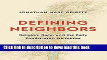 Read Defining Neighbors: Religion, Race, and the Early Zionist-Arab Encounter (Jews, Christians,