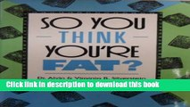 Read So You Think You re Fat?: All About Obesity, Anorexia Nervosa, Bulimia Nervosa, and Other